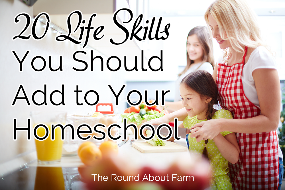 20 Life Skills You Should Add to Your Homeschool